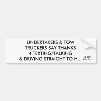 UNDERTAKERS: SAY THX 4 TEXTING & DRIVING BUMPER STICKER