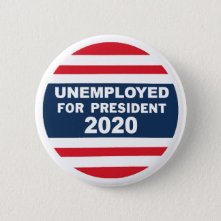 Unemployed for President 2020 6 Cm Round Badge