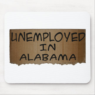 UNEMPLOYED IN ALABAMA MOUSE PAD