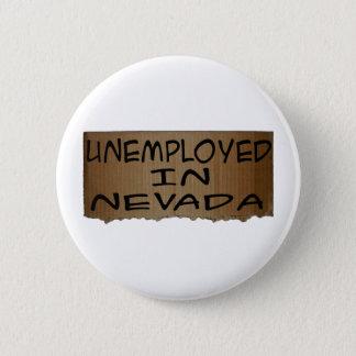 UNEMPLOYED IN NEVADA 6 CM ROUND BADGE