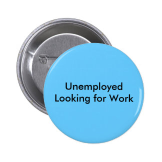 Unemployed Looking for Work 6 Cm Round Badge