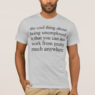 unemployment T-Shirt