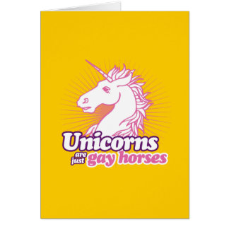 UNICORNS ARE JUST GAY HORSES GREETING CARD