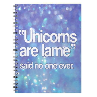 Unicorns Are Lame Said No One Notebooks