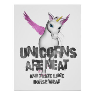 Unicorns Are Neat And Taste Like Horsemeat - Color Posters