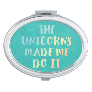 Unicorns Made Me Do It Mirror For Makeup