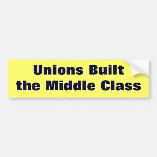 Unions Built the Middle Class Bumper Sticker