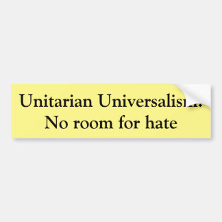 Unitarian Universalism: No room for hate Bumper Sticker
