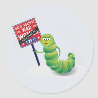 Unite against the war on...Caterpillars! Classic Round Sticker