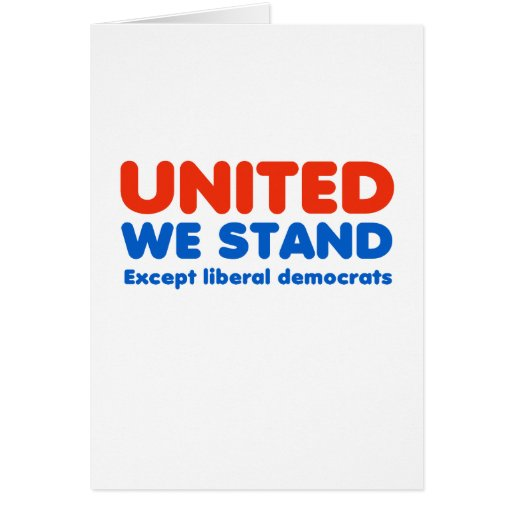 United we stand, except liberal democrats card