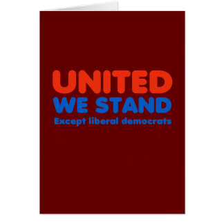 United we stand, except liberal democrats greeting cards