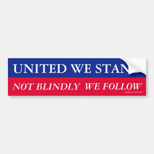 United we stand, not blindly we follow Bumper Bumper Sticker