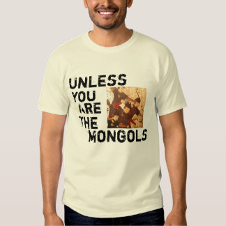 Unless You Are The Mongols T Shirt