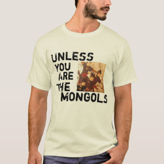 Unless You Are The Mongols T-Shirt