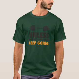 Unless You puke, faint, or die, keep going T-Shirt