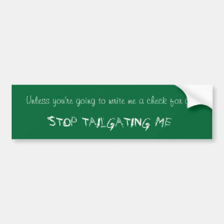 Unless you're going to write me a check for gas... bumper sticker