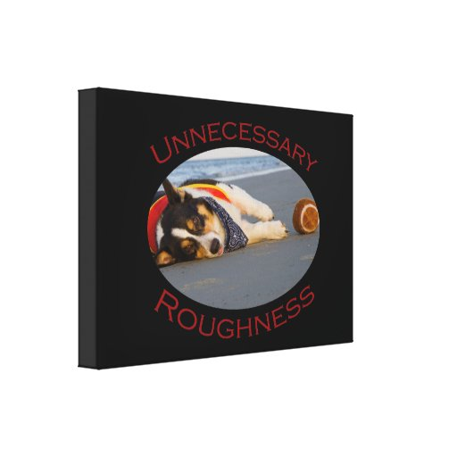 Unnecessary Roughness Stretched Canvas Print