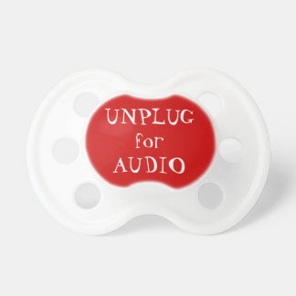 Unplug for Audio Pacifiers