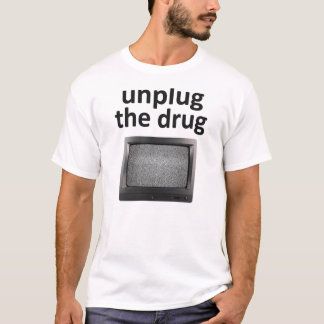 Unplug The Drug T-Shirt
