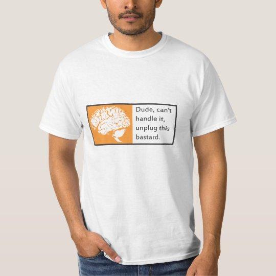 Unplug this bastard T-Shirt