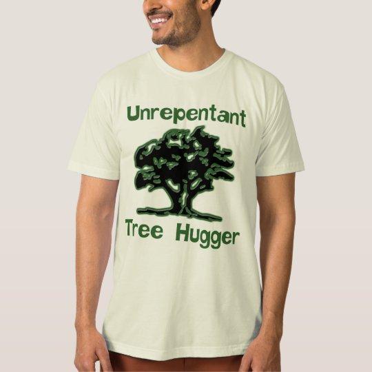Unrepentant Tree Hugger Shirt