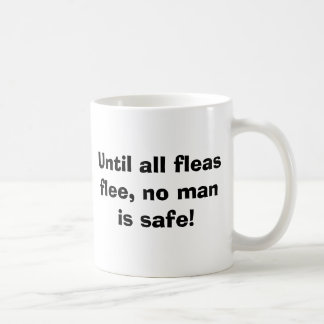 Until all fleasflee, no man is safe! classic white coffee mug