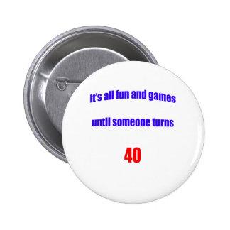 Until someone turns 40 6 cm round badge