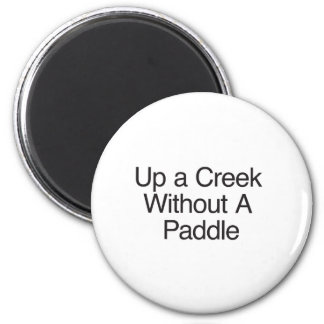 Up a Creek Without A Paddle Fridge Magnet