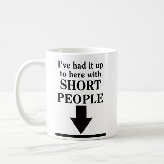 Up To Here With Short People Funny Mug Humour