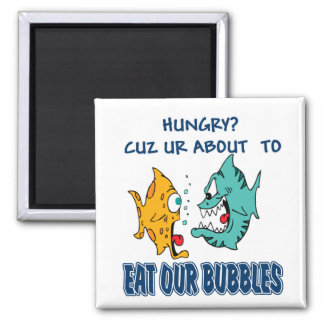 Ur About to Eat Our Bubbles Square Magnet