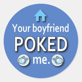 Ur Boyfriend Poked Me Classic Round Sticker