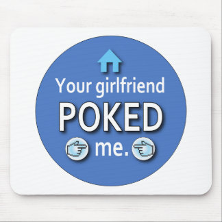 Ur Girlfriend Poked Me Mouse Mat