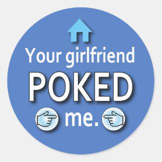 Ur Girlfriend Poked Me Round Sticker