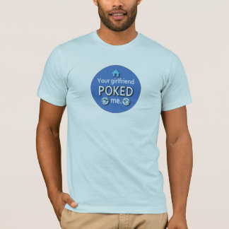 Ur Girlfriend Poked Me T-Shirt