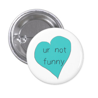 ur not funny button