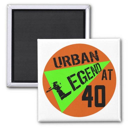 Urban Legend 40th Birthday Gifts Magnet