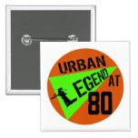 Urban Legend 80th Birthday Gifts Pinback Button