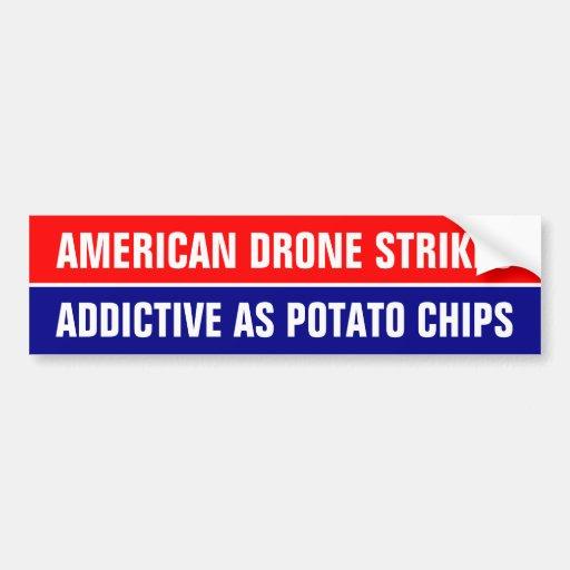 US Drone strikes are as addictive as potato chips Bumper Stickers
