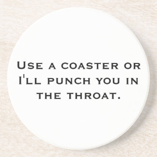 Use a Coaster or I'll Punch You in the Throat