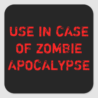USE IN CASE OF ZOMBIE APOCALYPSE SQUARE STICKER