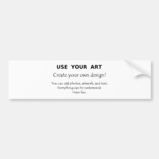 Use Your Art create your own unique designs Bumper Sticker