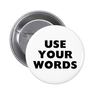 Use Your Words Pinback Buttons