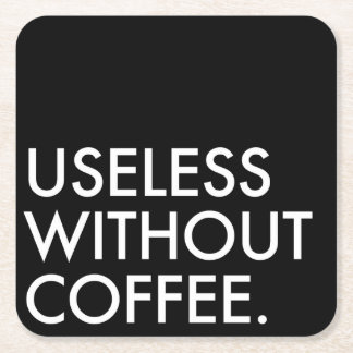 Useless Without Coffee Coasters