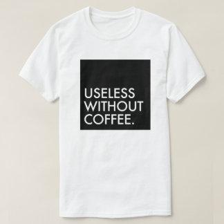 Useless Without Coffee Tee