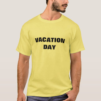 VACATION DAY T-Shirt