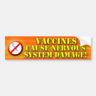 Vaccines Cause Nervous System Damage Bumper Sticker