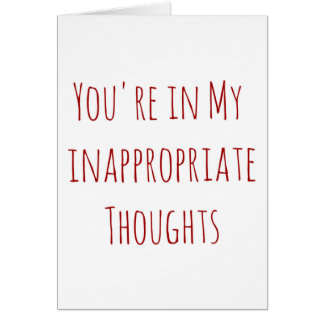 Valentine you're in my inappropriate thoughts greeting card