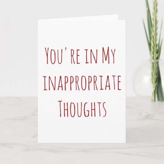 Valentine Youre In My Inappropriate Thoughts Holiday Card Zazzle