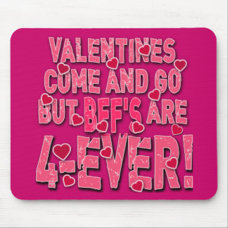 Valentines Come & Go But BFF's are Forever! Mouse Pad