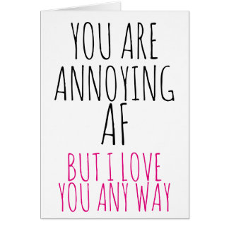 Valentines Day Card you are annoying af